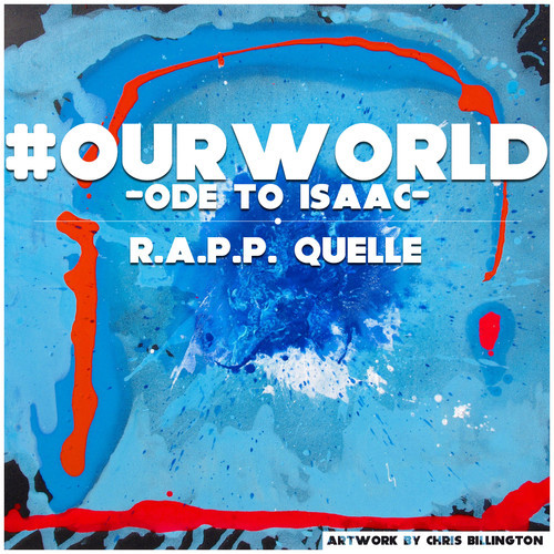 #Our World (Ode To Isaac) ~ Abstract Art ~ R.A.P.P. Quelle & Chris Billington